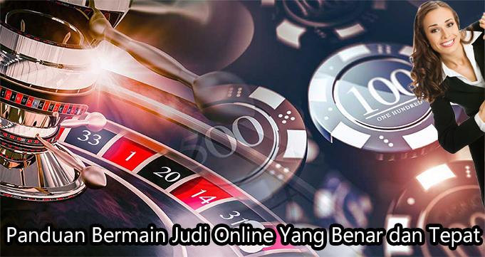 Panduan Bermain Judi Online Yang Benar dan Tepat