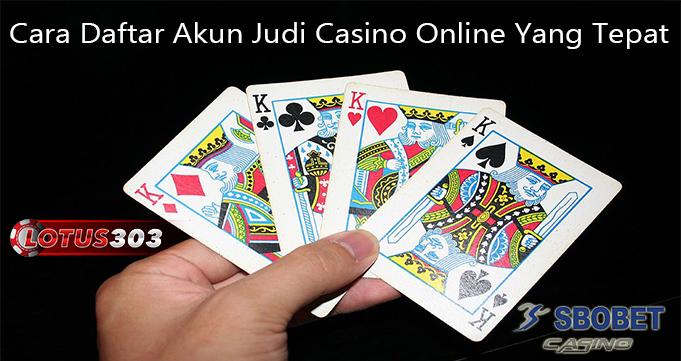Cara Daftar Akun Judi Casino Online Yang Tepat