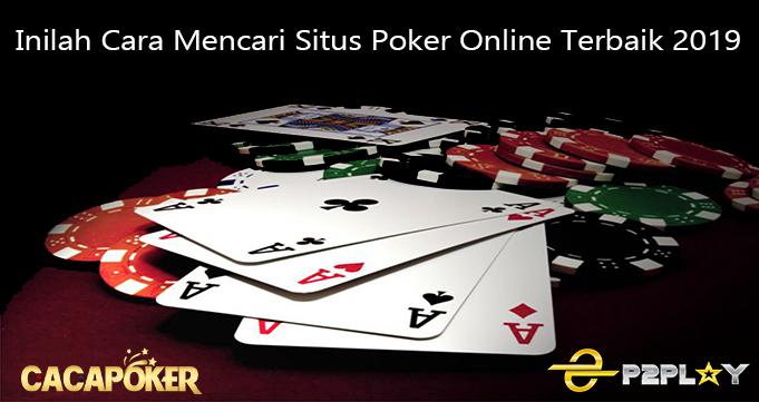 Inilah Cara Mencari Situs Poker Online Terbaik 2019