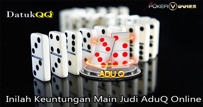 Inilah Keuntungan Main Judi AduQ Online
