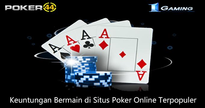 Keuntungan Bermain di Situs Poker Online Terpopuler