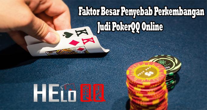 Faktor Besar Penyebab Perkembangan Judi PokerQQ Online