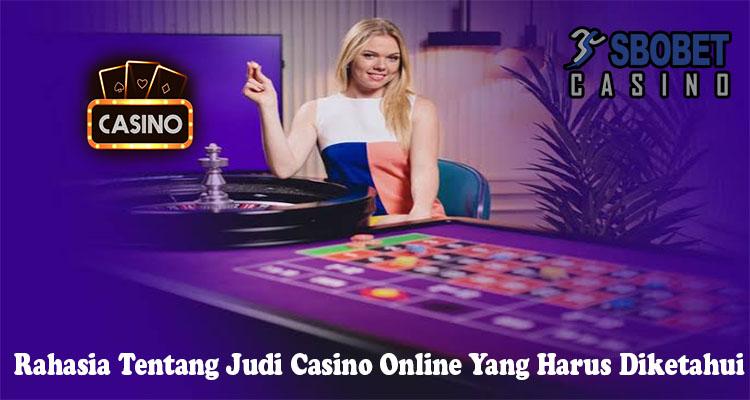 Rahasia Tentang Judi Casino Online Yang Harus Diketahui