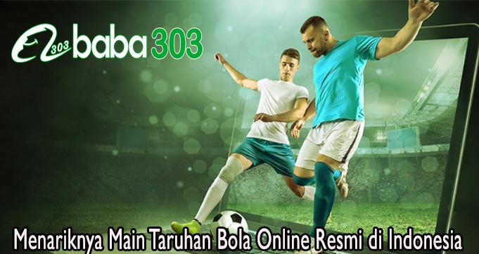 Menariknya Main Taruhan Bola Online Resmi di Indonesia